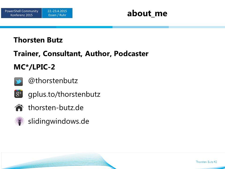 Thorsten Butz #2 about_me Thorsten Butz Trainer, Consultant, Author, Podcaster MC*/LPIC-2 @thorstenbutz gplus.to/thorstenbutz thorsten-butz.de slidingwindows.de