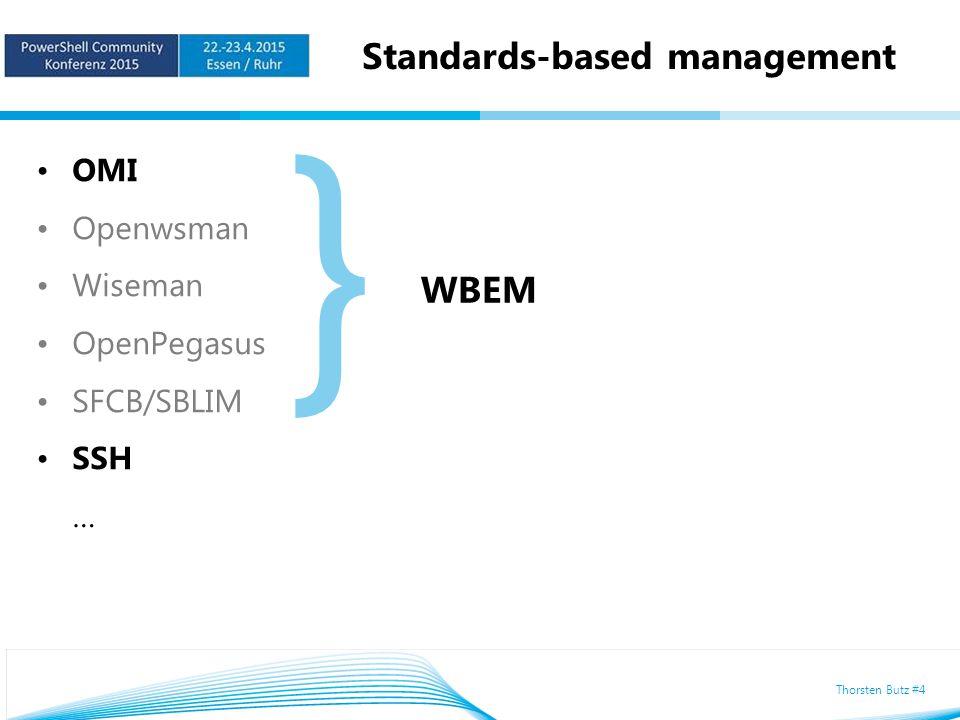 Thorsten Butz #4 Standards-based management OMI Openwsman Wiseman OpenPegasus SFCB/SBLIM SSH … } WBEM