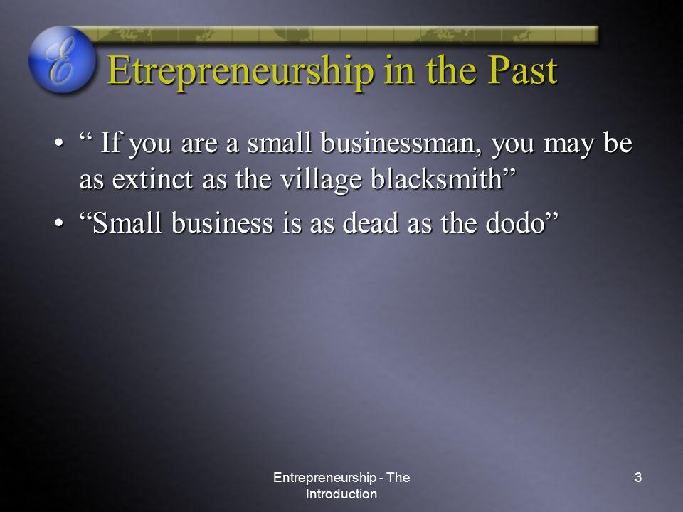 Entrepreneurship - The Introduction 4 Entrepreneurship Today 70% of economic activity70% of economic activity Between 60% and 80% of new jobsBetween 60% and 80% of new jobs Driven by passion and purposeDriven by passion and purpose U.S.