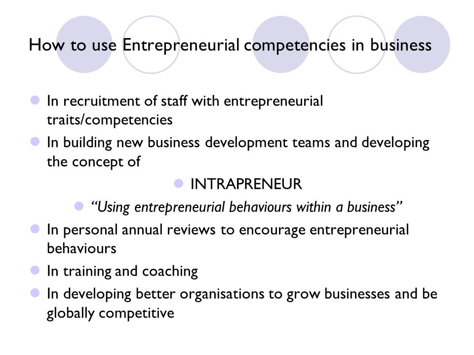 How to use Entrepreneurial competencies in business In recruitment of staff with entrepreneurial traits/competencies In building new business developm