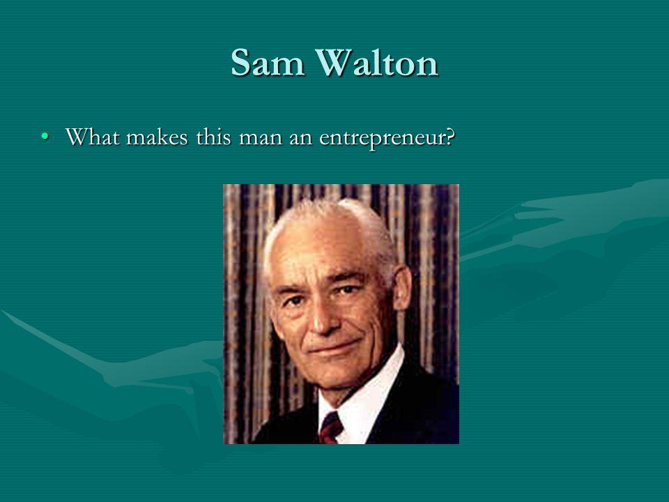Sam Walton What makes this man an entrepreneur What makes this man an entrepreneur