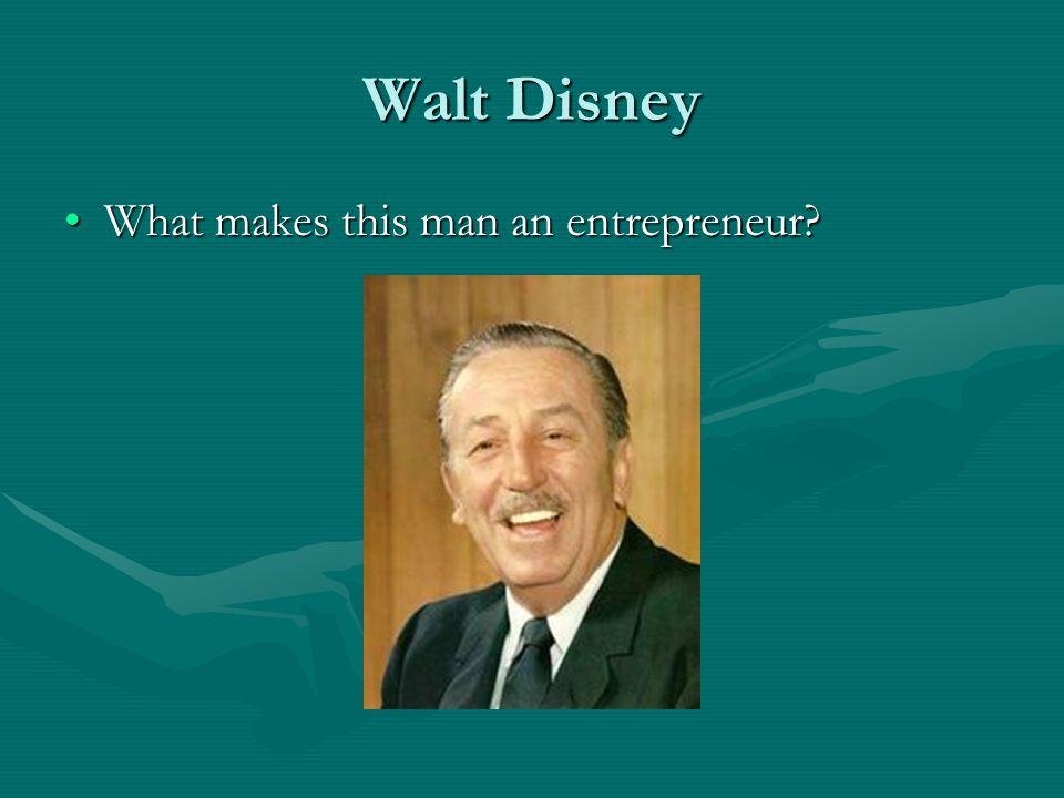 Walt Disney What makes this man an entrepreneur What makes this man an entrepreneur