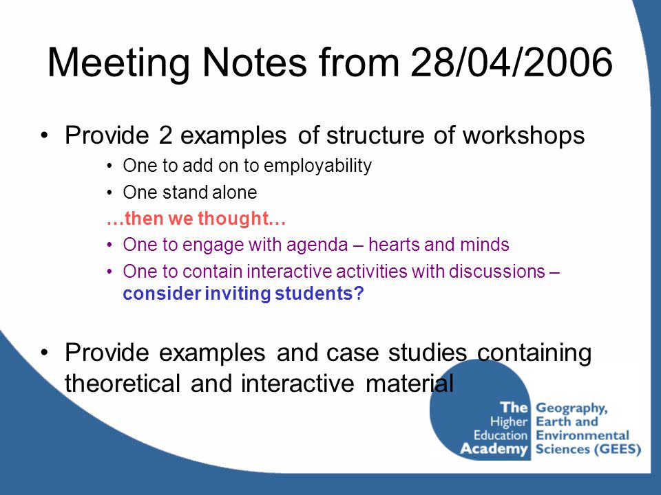 Meeting Notes from 28/04/2006 Provide 2 examples of structure of workshops One to add on to employability One stand alone …then we thought… One to eng