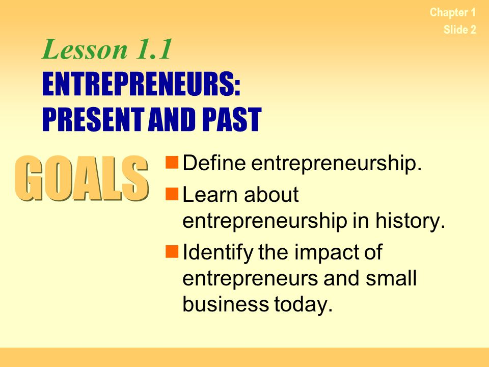 Chapter 1 Slide 13 ENTREPRENEURS IN UNITED STATES HISTORY Nineteenth century entrepreneurs Lydia Moss Bradley, an entrepreneur from Peoria, Illinois made millions of dollars in investments and real estate.