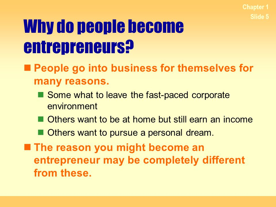 Chapter 1 Slide 6 TYPES OF ENTREPRENEURIAL BUSINESSES Manufacturing Wholesaling Retailing Service Agricultural Mining and extracting