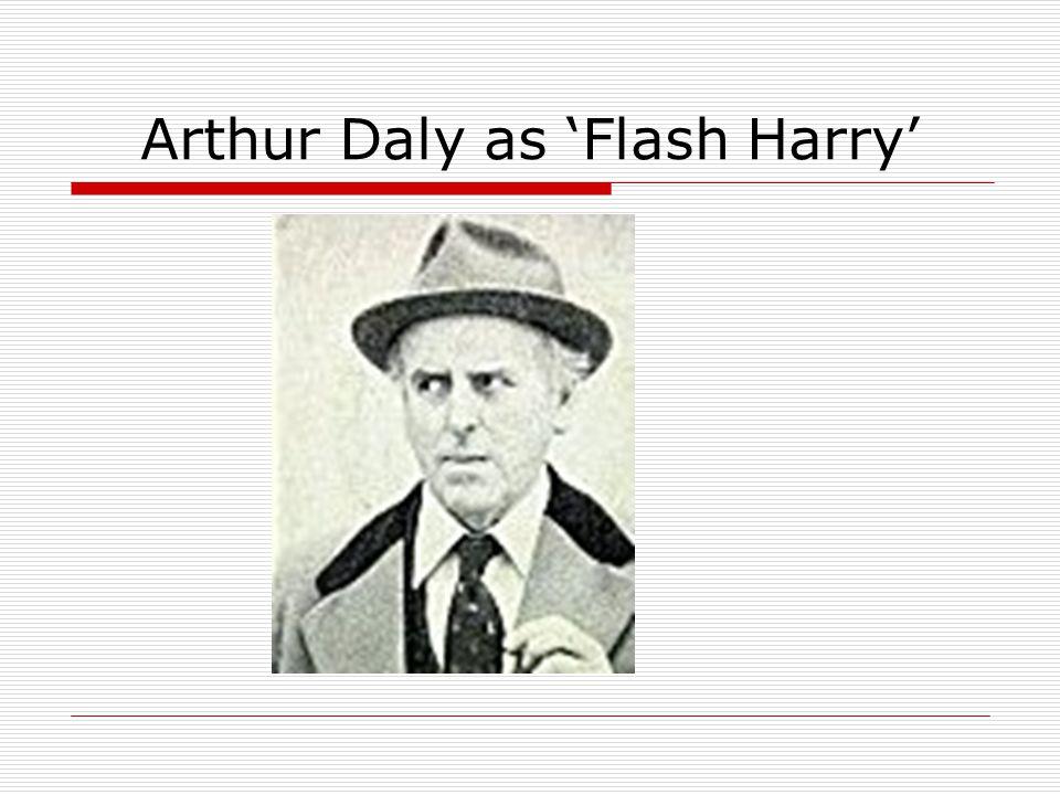 Arthur Daly as 'Flash Harry'