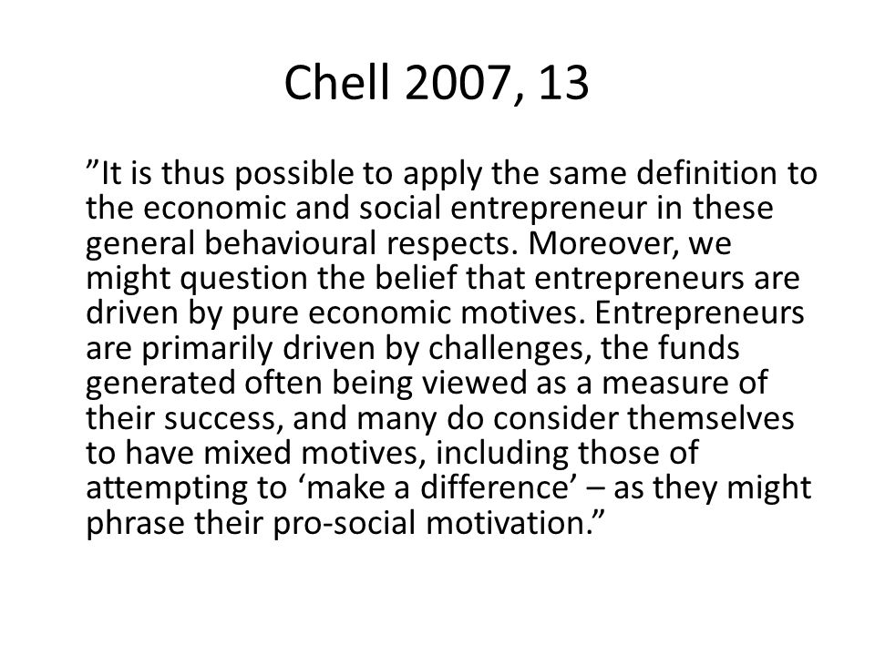 Chell 2007, 13 It is thus possible to apply the same definition to the economic and social entrepreneur in these general behavioural respects.