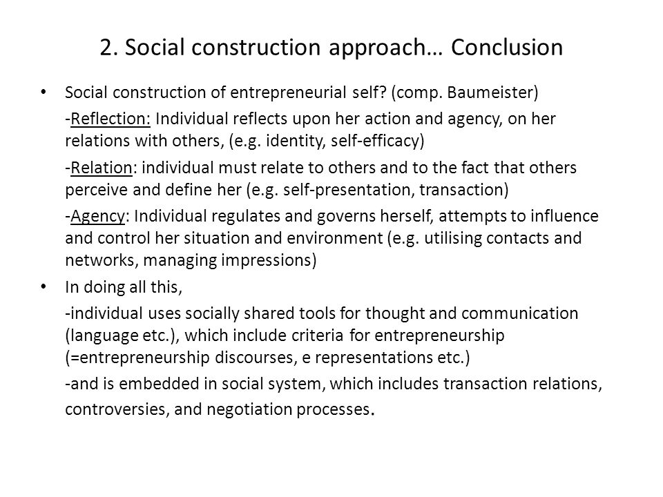 2. Social construction approach… Conclusion Social construction of entrepreneurial self? (comp. Baumeister) -Reflection: Individual reflects upon her