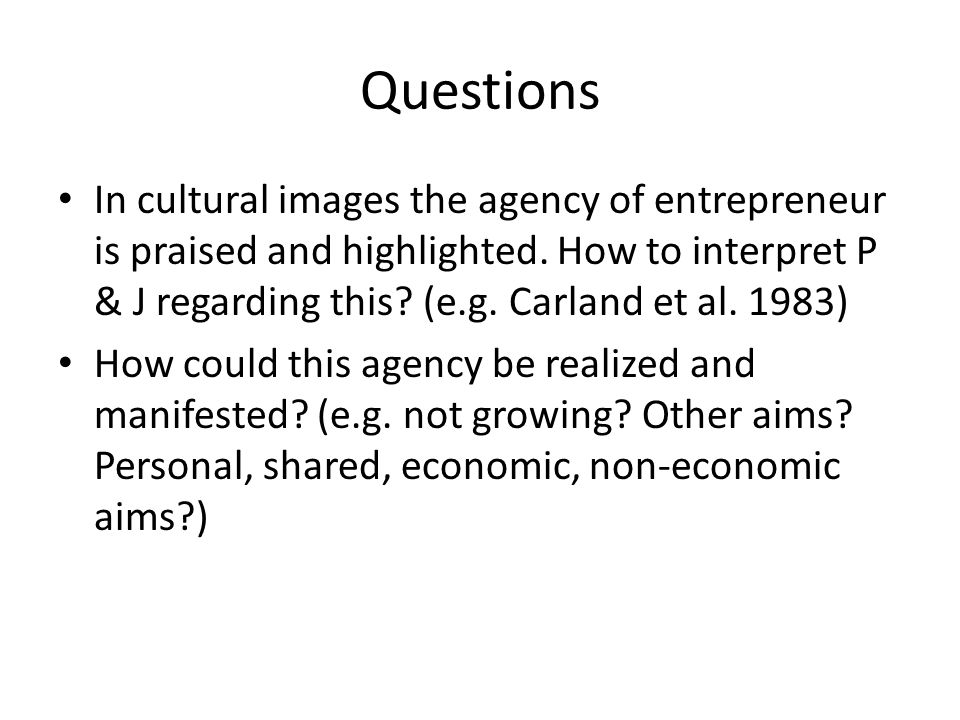 Questions In cultural images the agency of entrepreneur is praised and highlighted.