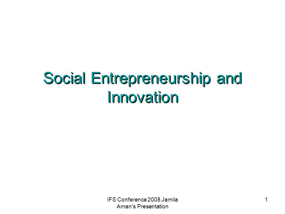 IFS Conference 2008 Jamila Aman s Presentation 1 Social Entrepreneurship and Innovation