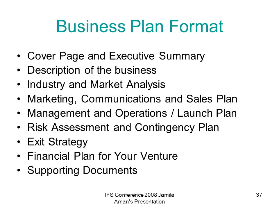 IFS Conference 2008 Jamila Aman's Presentation 37 Business Plan Format Cover Page and Executive Summary Description of the business Industry and Marke