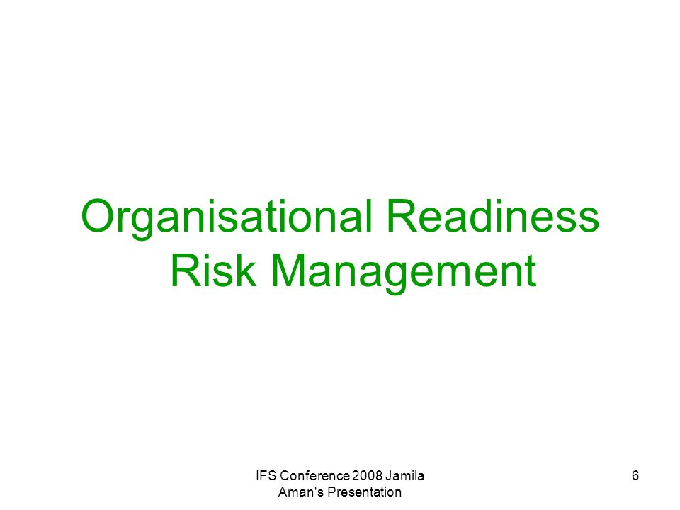 IFS Conference 2008 Jamila Aman's Presentation 6 Organisational Readiness Risk Management