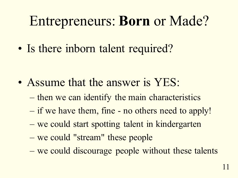 11 Entrepreneurs: Born or Made. Is there inborn talent required.