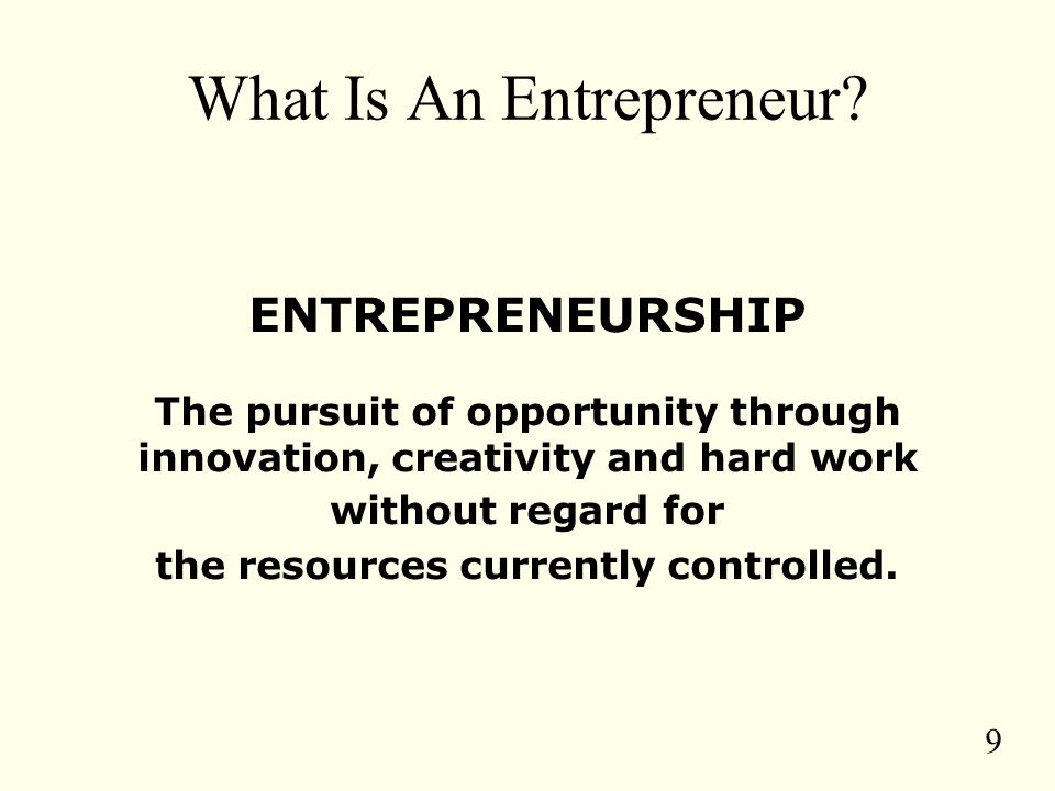 10 Entrepreneurship Entrepreneurship: a way of thinking, reasoning, and acting that is: –opportunity obsessed –holistic in approach –and leadership balanced (This definition of entrepreneurship has evolved over the past two decades from research at Babson College and the Harvard Business School and has recently been enhanced by Stephen Spinelli, Jr., and John H.