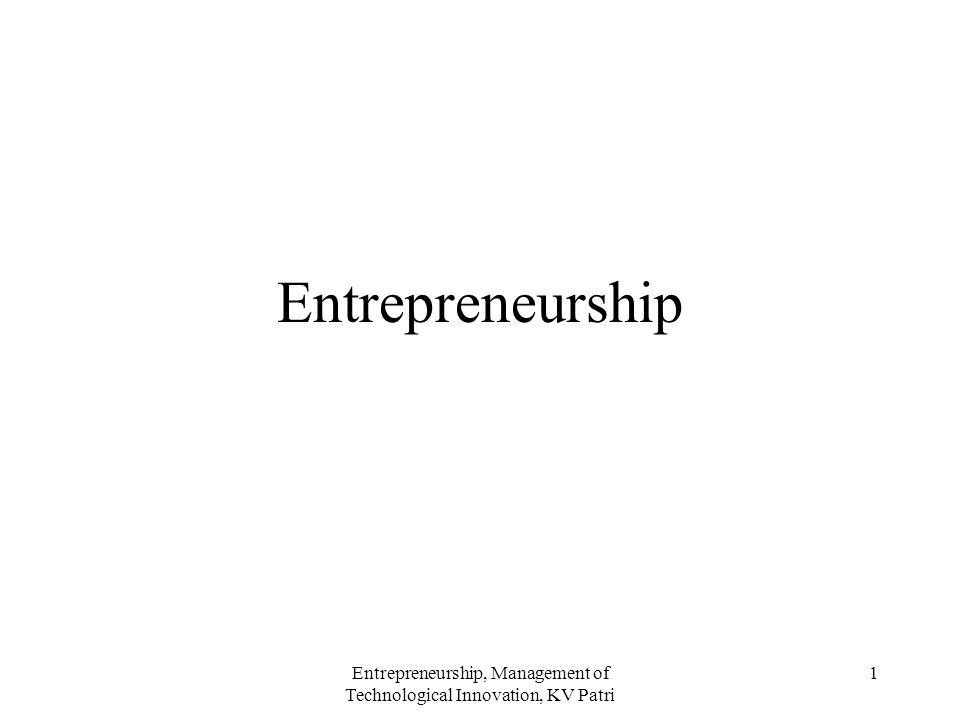 Entrepreneurship, Management of Technological Innovation, KV Patri 12 1.