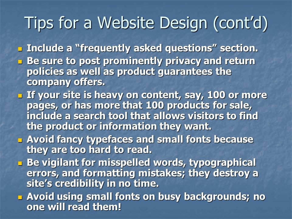 Tips for a Website Design (cont'd) Include a frequently asked questions section.