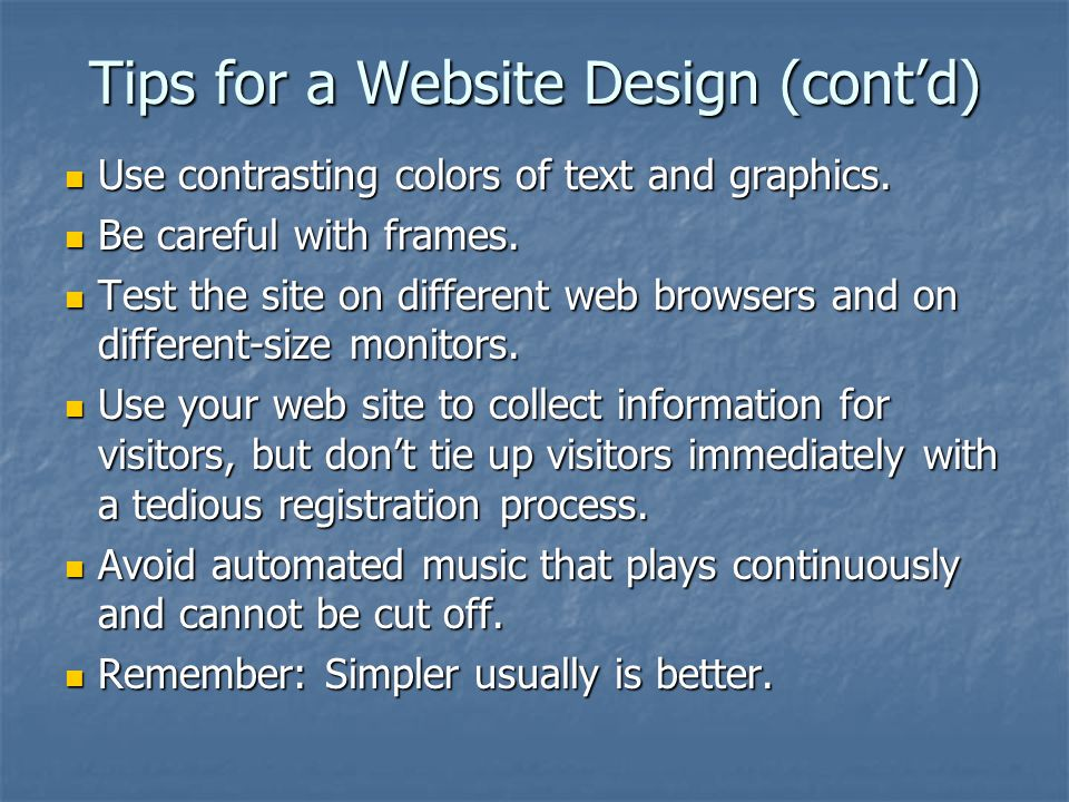 Tips for a Website Design (cont'd) Use contrasting colors of text and graphics.