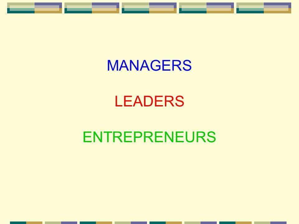MANAGERS ENTREPRENEURS LEADERS