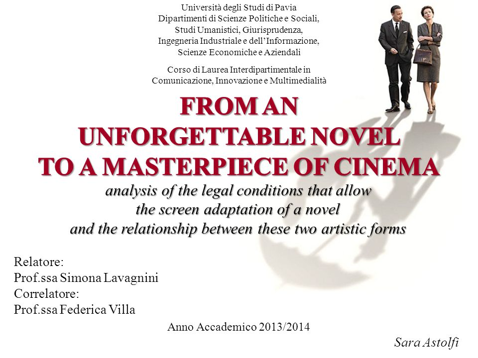 analysis of the legal conditions that allow the screen adaptation of a novel and the relationship between these two artistic forms Relatore: Prof.ssa