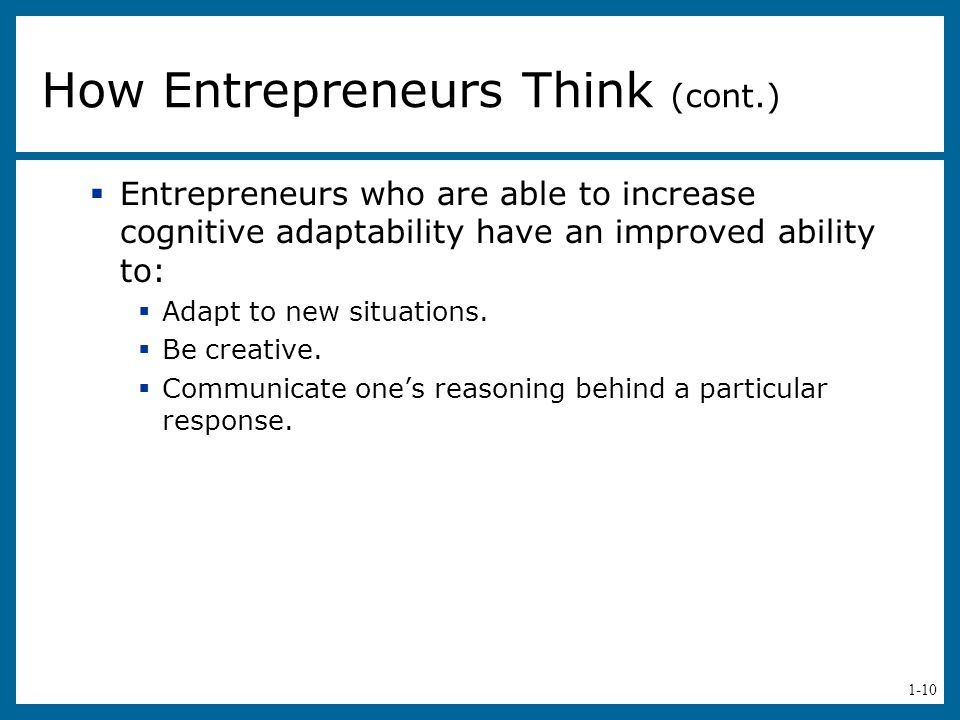 1-10  Entrepreneurs who are able to increase cognitive adaptability have an improved ability to:  Adapt to new situations.  Be creative.  Communic