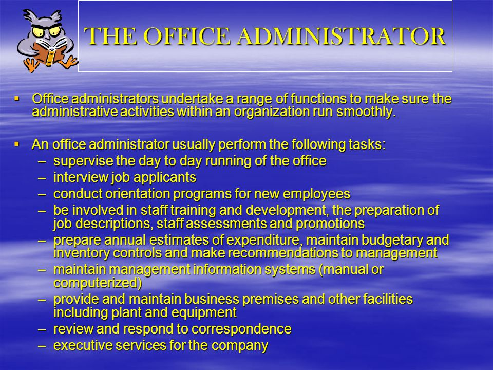 SIMILARITIES OFFICE ADMINISTRATOR & THE ENTREPRENEUR  Oversee the overall administrative details of the organization  Must have a good grasp of the operations of the organization  Capable of multi-tasking  Be efficient  Team player  Be Creative  Meticulous and detailed…important ingredients for the success of any business