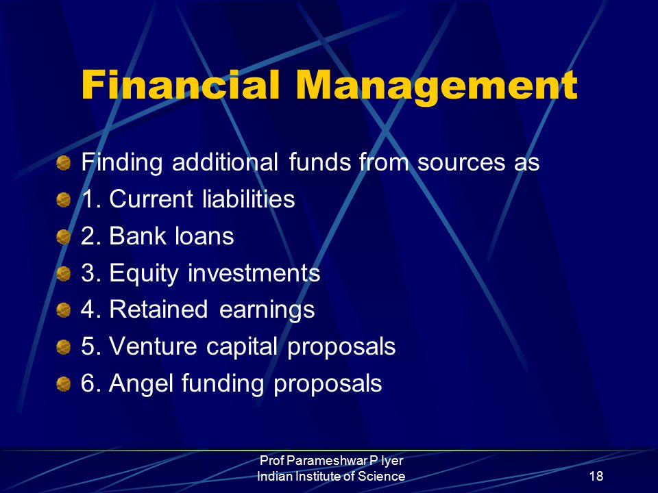 Prof Parameshwar P Iyer Indian Institute of Science18 Financial Management Finding additional funds from sources as 1.
