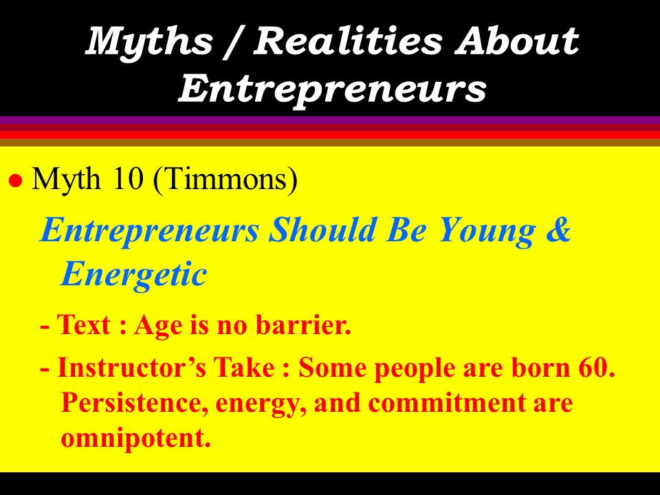 Myths / Realities About Entrepreneurs l Myth 9 (Timmons) Money is the Most Important Start-Up Ingredient - Text : Money is one of the least important