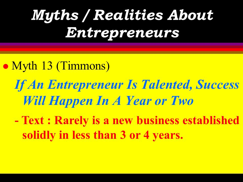 Myths / Realities About Entrepreneurs l Myth 12 (Timmons) Entrepreneurs Seek Power & Control Over Others - Instructor's Take : Agree, but take careful
