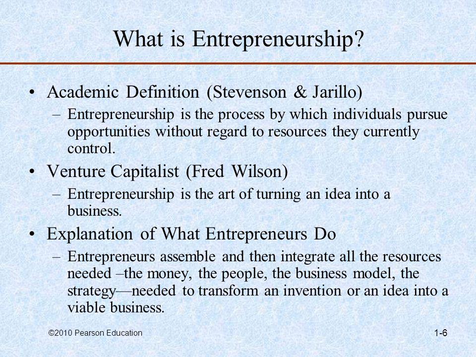 ©2010 Pearson Education 1-7 Corporate Entrepreneurship 1 of 2 Corporate Entrepreneurship –Is the conceptualization of entrepreneurship at the firm level.