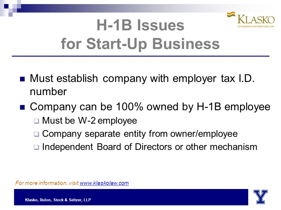 Klasko, Rulon, Stock & Seltzer, LLP H-1B Issues for Start-Up Business Must establish company with employer tax I.D.