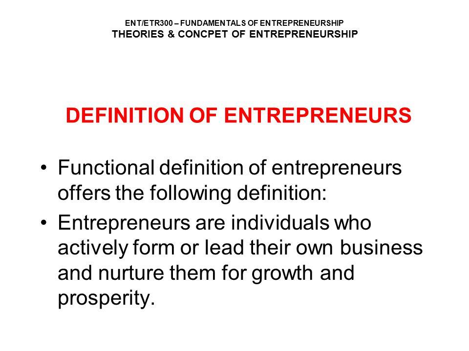 ENT/ETR300 – FUNDAMENTALS OF ENTREPRENEURSHIP THEORIES & CONCPET OF ENTREPRENEURSHIP DEFINITION OF ENTREPRENEURS Functional definition of entrepreneur