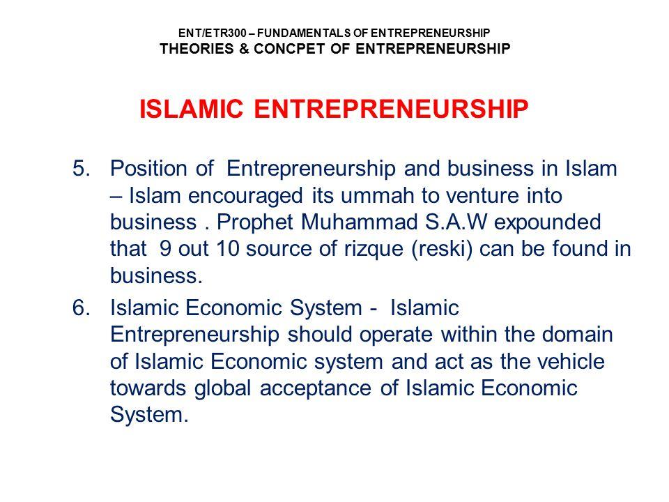 ENT/ETR300 – FUNDAMENTALS OF ENTREPRENEURSHIP THEORIES & CONCPET OF ENTREPRENEURSHIP 5.Position of Entrepreneurship and business in Islam – Islam enco