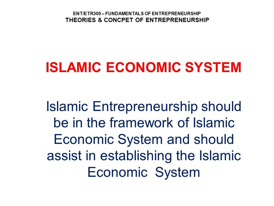 ENT/ETR300 – FUNDAMENTALS OF ENTREPRENEURSHIP THEORIES & CONCPET OF ENTREPRENEURSHIP ISLAMIC ECONOMIC SYSTEM Islamic Entrepreneurship should be in the