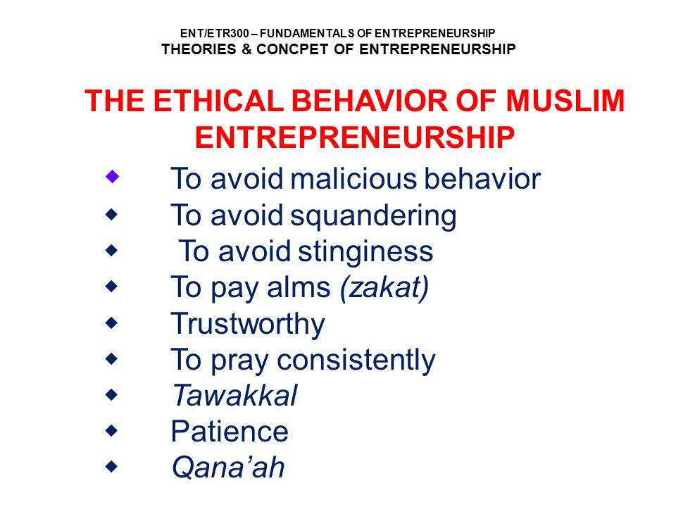 ENT/ETR300 – FUNDAMENTALS OF ENTREPRENEURSHIP THEORIES & CONCPET OF ENTREPRENEURSHIP THE ETHICAL BEHAVIOR OF MUSLIM ENTREPRENEURSHIP w To avoid malici