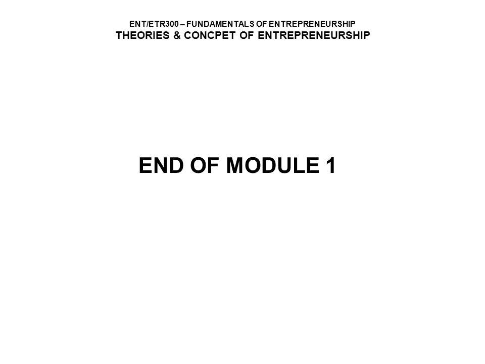ENT/ETR300 – FUNDAMENTALS OF ENTREPRENEURSHIP THEORIES & CONCPET OF ENTREPRENEURSHIP END OF MODULE 1