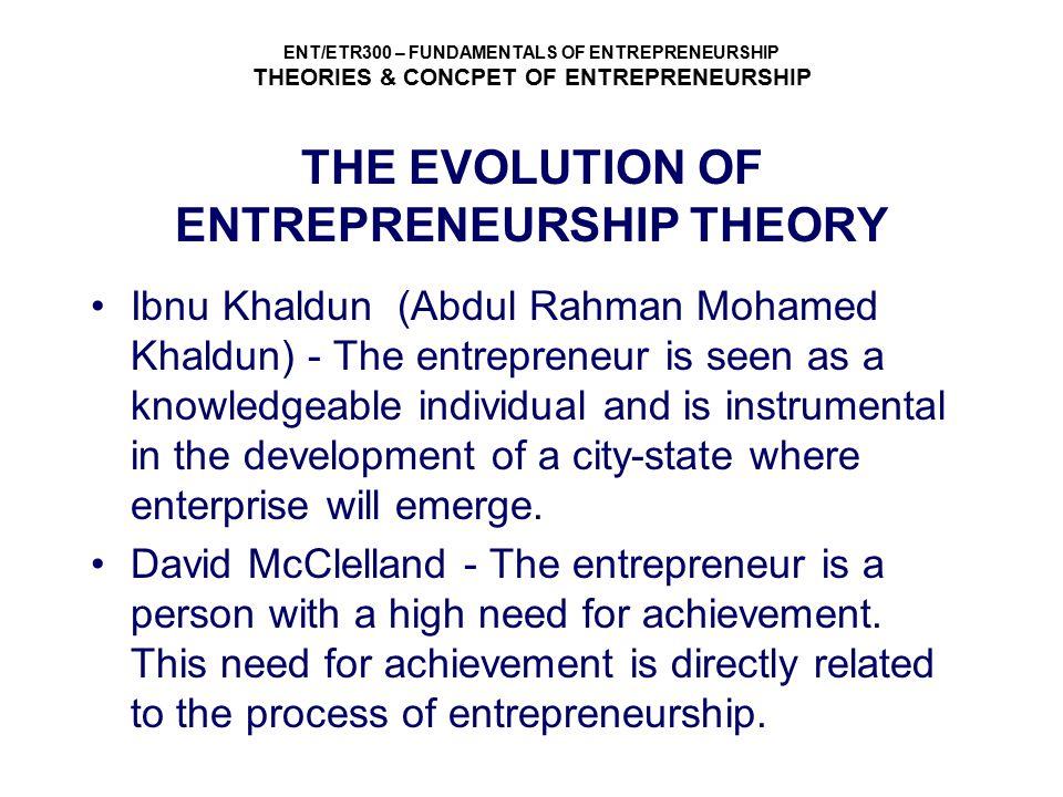 ENT/ETR300 – FUNDAMENTALS OF ENTREPRENEURSHIP THEORIES & CONCPET OF ENTREPRENEURSHIP THE EVOLUTION OF ENTREPRENEURSHIP THEORY Ibnu Khaldun (Abdul Rahm