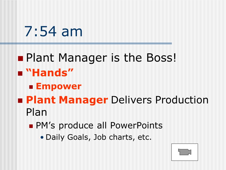 7:54 am Plant Manager is the Boss.