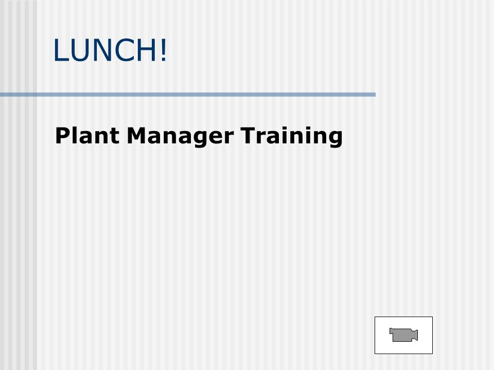 LUNCH! Plant Manager Training