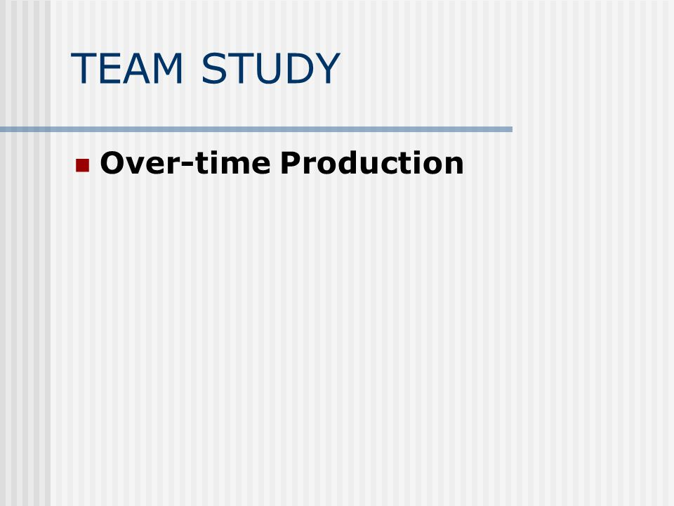 TEAM STUDY Over-time Production
