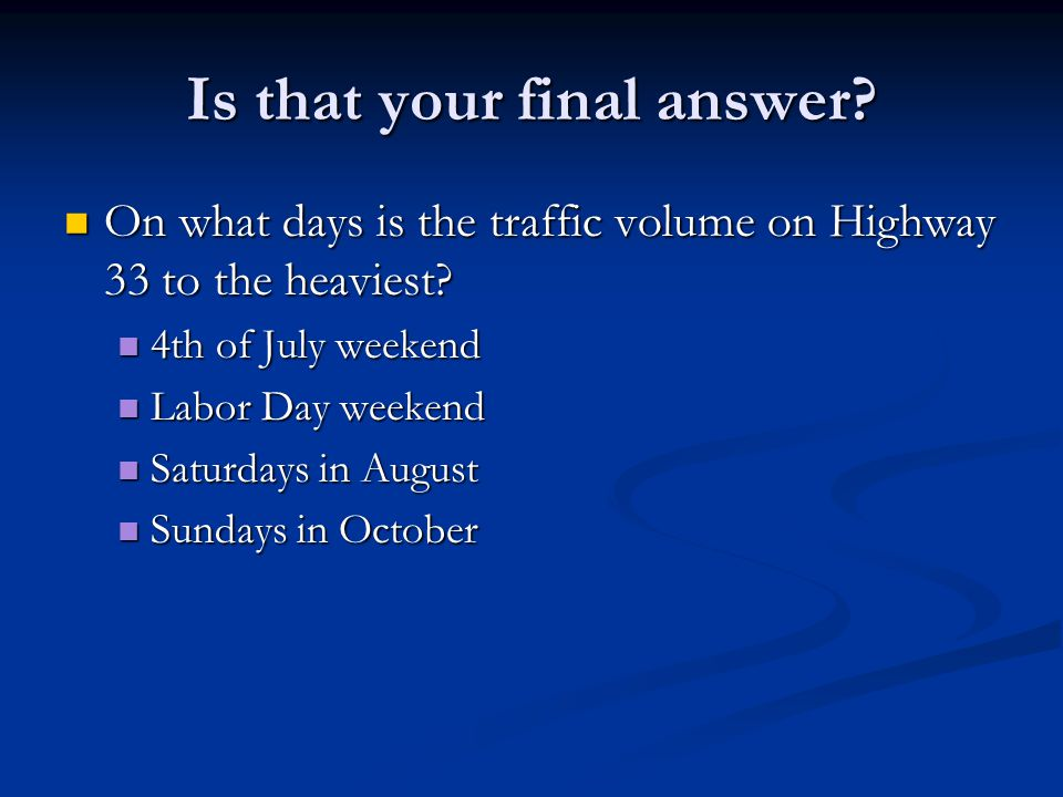 Is that your final answer. On what days is the traffic volume on Highway 33 to the heaviest.