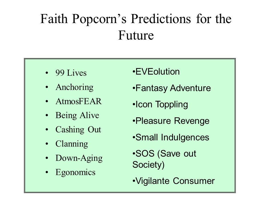 Faith Popcorn's Predictions for the Future 99 Lives Anchoring AtmosFEAR Being Alive Cashing Out Clanning Down-Aging Egonomics EVEolution Fantasy Adven