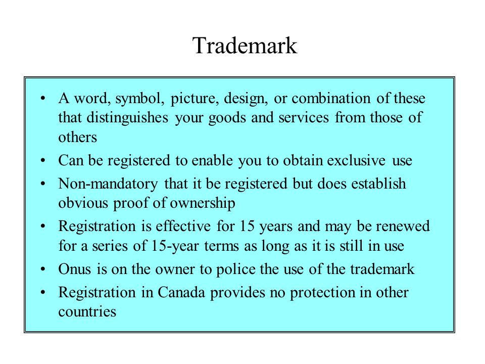Trademark A word, symbol, picture, design, or combination of these that distinguishes your goods and services from those of others Can be registered t