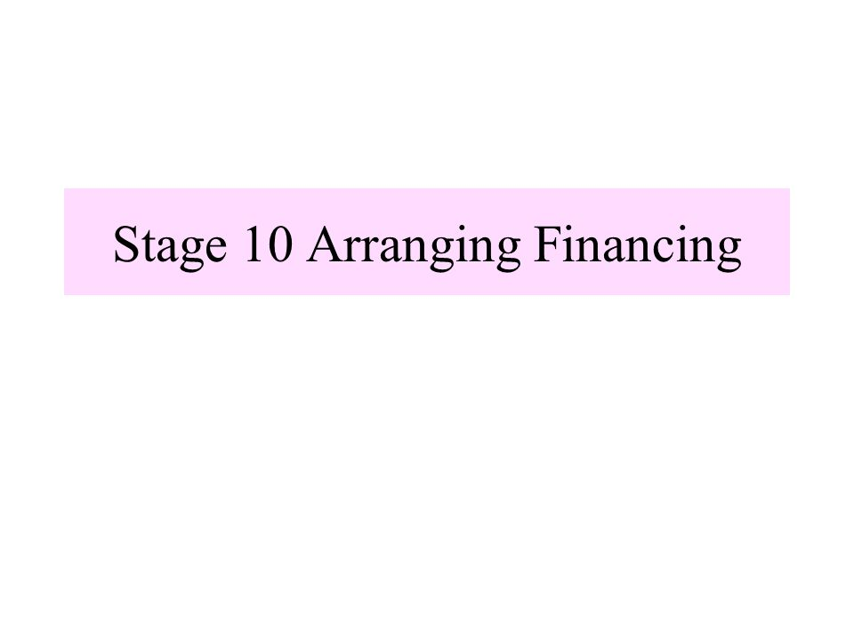 Stage 10 Arranging Financing