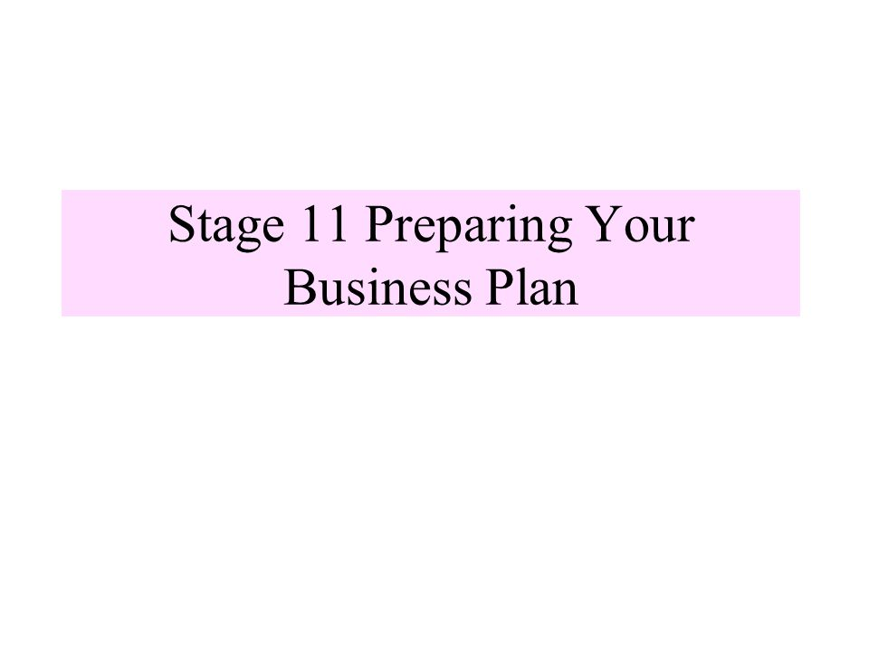 Stage 11 Preparing Your Business Plan