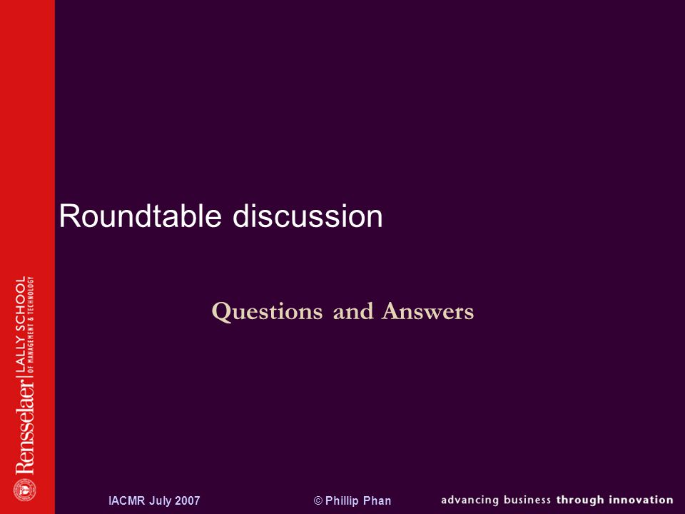 © Phillip PhanIACMR July 2007 Roundtable discussion Questions and Answers