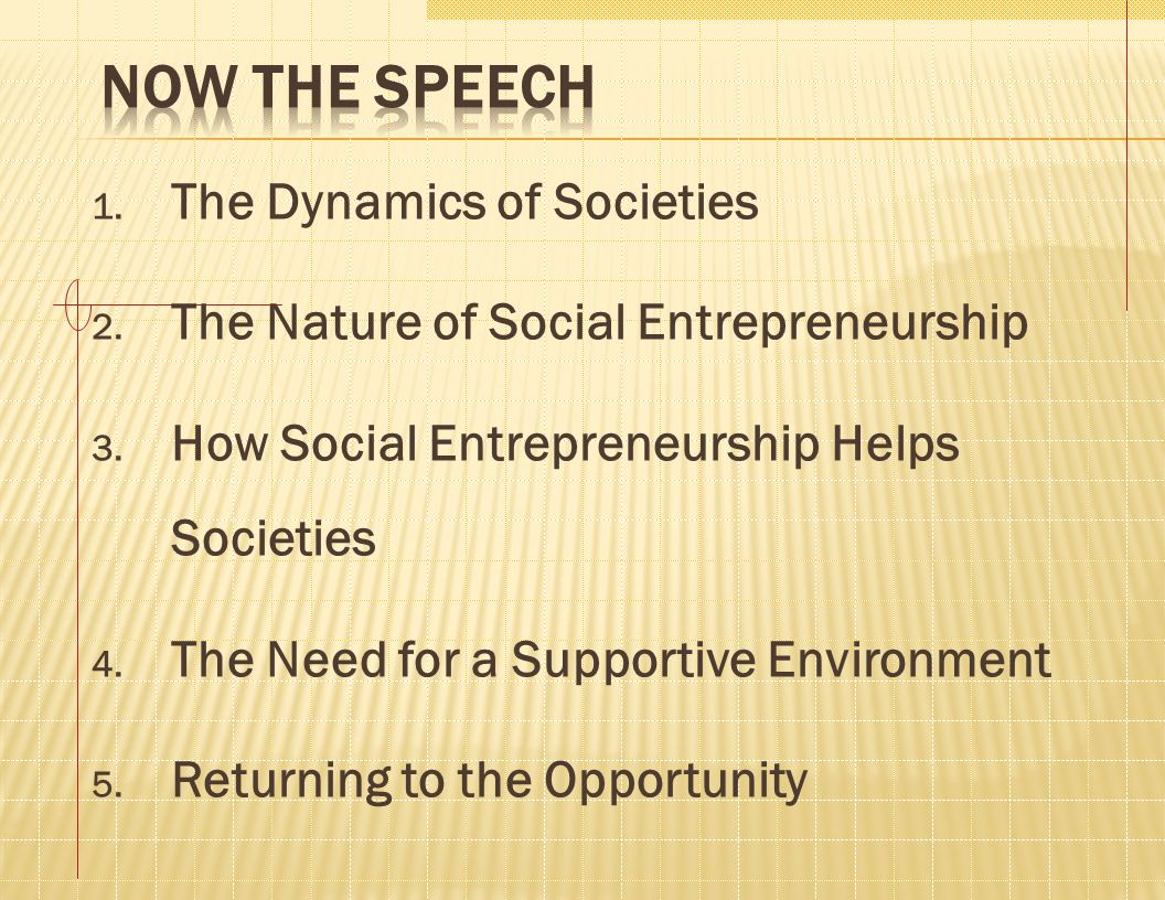 1. The Dynamics of Societies 2. The Nature of Social Entrepreneurship 3. How Social Entrepreneurship Helps Societies 4. The Need for a Supportive Envi