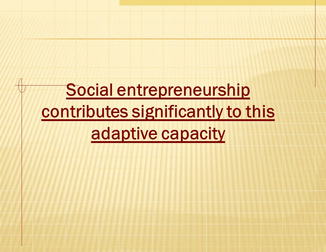 Social Entrepreneurs Policy Support Financial Support Talent Flows Culture/Media Support Capacity Building