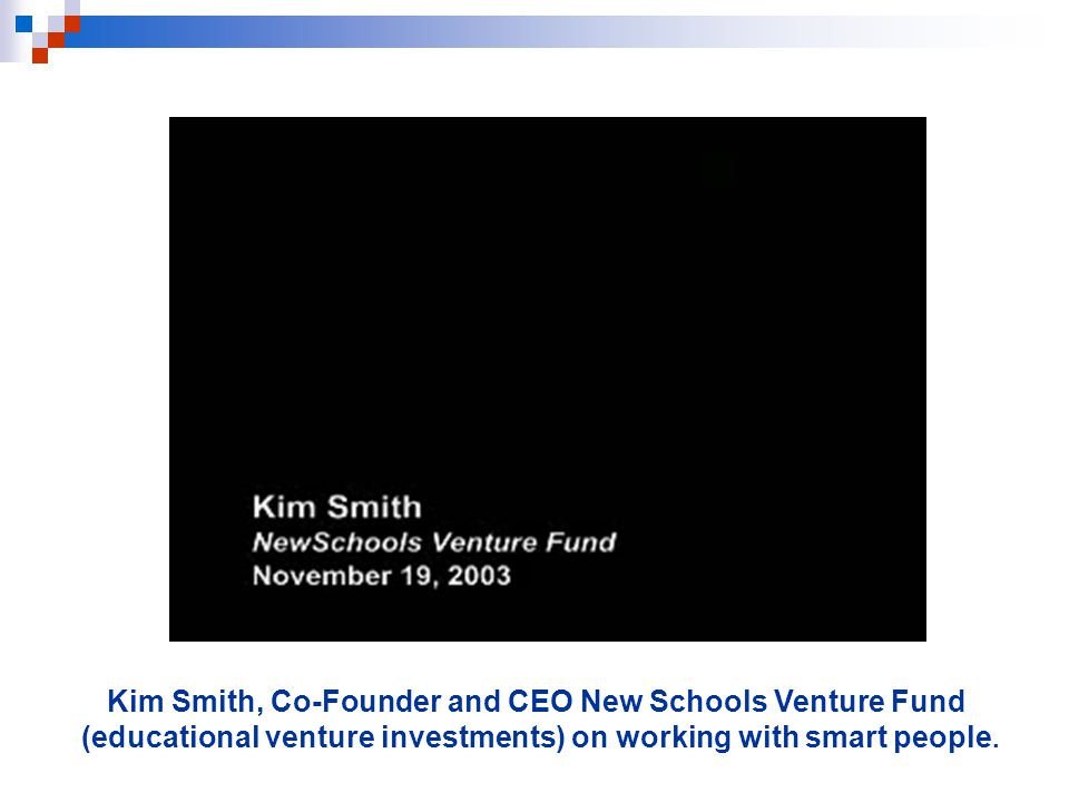 Kim Smith, Co-Founder and CEO New Schools Venture Fund (educational venture investments) on working with smart people.