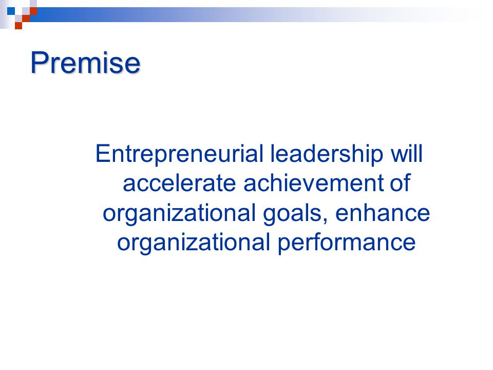 Proof At one time or another, all successful organizations were new ventures New ventures, to succeed, must surpass the most arduous hurdles: mortality rates of 65%+ New venture success is largely dependent on entrepreneurial leadership And if that impeccable logic doesn't convince you….