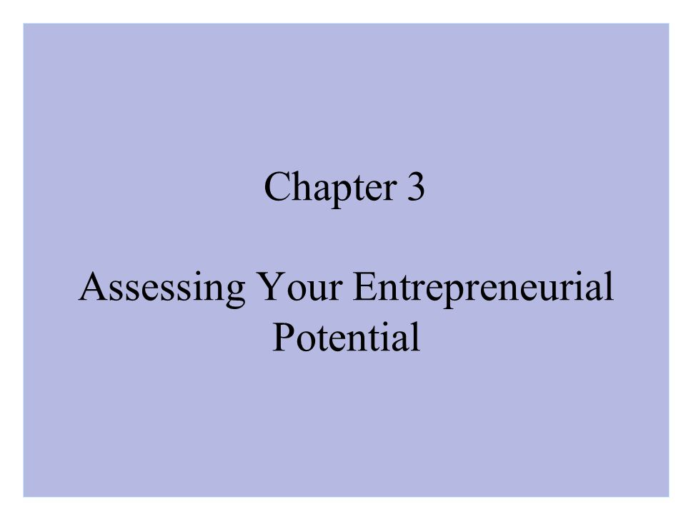 Chapter 3 Assessing Your Entrepreneurial Potential